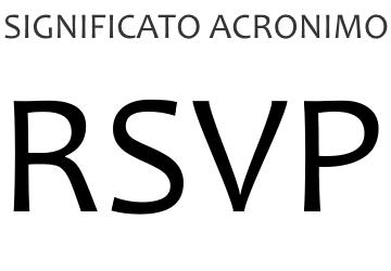 Significato acronimo RSVP