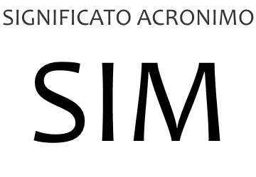 Significato acronimo SIM