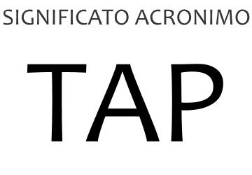Significato acronimo TAP