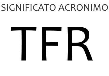 Significato acronimo TFR
