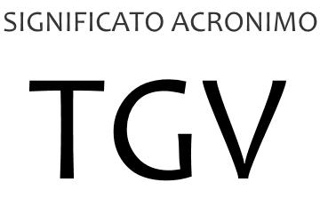 Significato acronimo TGV