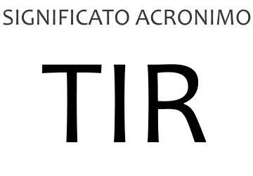 Significato acronimo TIR
