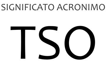 Significato acronimo TSO