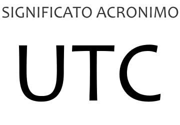 Significato acronimo UTC