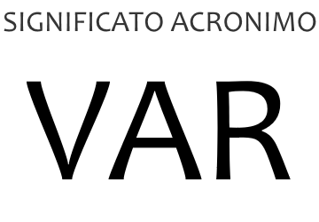 Significato acronimo VAR