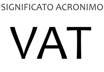 Significato acronimo VAT