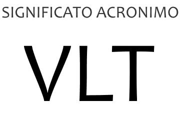 Significato acronimo VLT