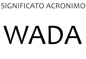 Significato acronimo WADA