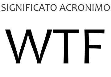 Significato acronimo WTF