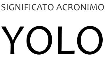 Significato acronimo YOLO